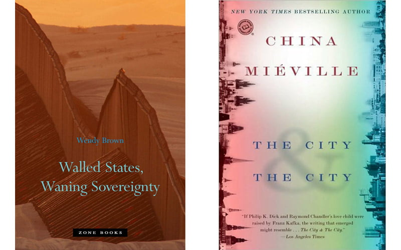 "WENDY BROWN – ""Walled states, Waning sovereignty"", CHINA MIÉVILLE – ""The city and the city""."